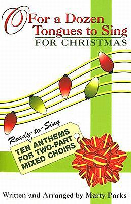 O for a Dozen Tongues to Sing for Christmas: Ten Ready-To-Sing Anthems for Two-Part Mixed Choirs 9780687642311