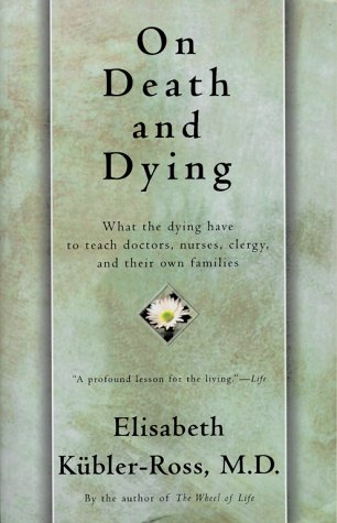 On Death and Dying: What the Dying Have to Teach Doctors, Nursers, Clergy, and Their Own Families