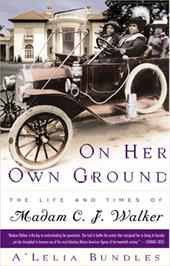 On Her Own Ground: The Life and Times of Madam C.J. Walker: The Life and Times of Madam C. J. Walker / A'Lelia Bundles.