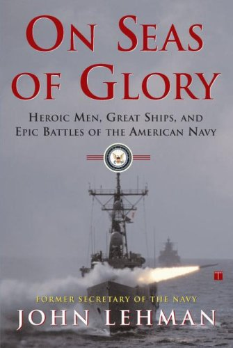 On Seas of Glory: Heroic Men, Great Ships, and Epic Battles of the American Navy 9780684871776