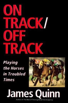 On Track/Off Track: Playing the Horses in Troubled Times 9780688075125