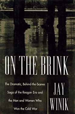 On the Brink: The Dramatic Saga of How the Reagan Administration Changed the Course of History and Won the Cold Wa 9780684809823