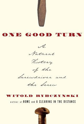 One Good Turn: A Natural History of the Screwdriver and the Screw 9780684867298