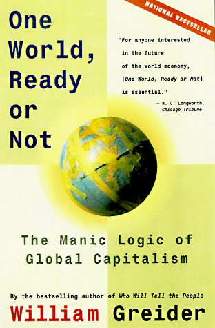One World, Ready or Not: The Manic Logic of Global Capitalism 9780684835549