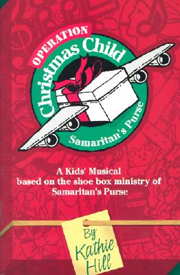 Operation Christmas Child: A Kids' Musical Based on the Shoe Box Ministry of Samaritan's Purse