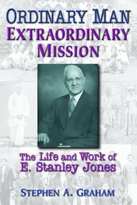 Ordinary Man, Extraordinary Mission: The Life and Work of E. Stanley Jones 9780687054466