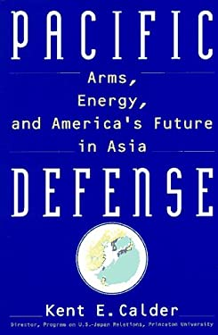 Pacific Defense: Arms, Energy, and America's Future in Asia 9780688137380
