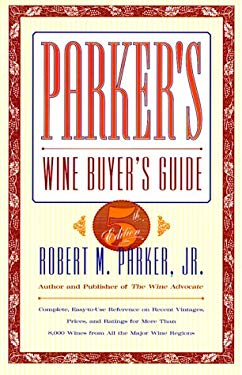 Parker's Wine Buyer's Guide, 5th Edition: Complete, Easy-To-Use Reference on Recent Vintages, Prices, and Ratings for More Than 8,000 Wines from All t 9780684800141