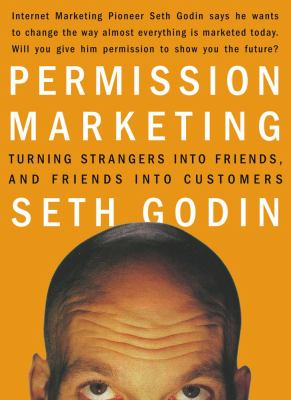 Permission Marketing: Turning Strangers Into Friends and Friends Into Customers 9780684856360