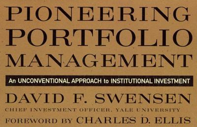 Pioneering Portfolio Management: An Unconventional Approach to Institutional Investment 9780684864433