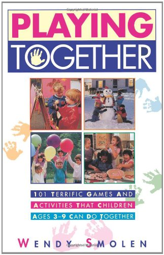 Playing Together: 101 Terrific Games and Activities That Children Ages 3-9 Can Do Together 9780684802497