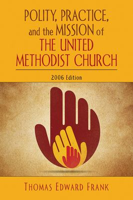 Polity, Practice, and the Mission of the United Methodist Church 9780687335312