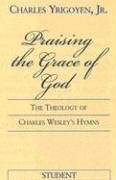 Praising the Grace of God-Student/E: The Theology of Charles Wesley's Hymns 9780687038107