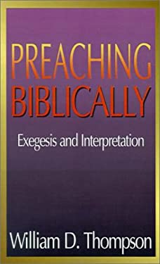 Preaching Biblically: Exegesis and Interpretation 9780687338405