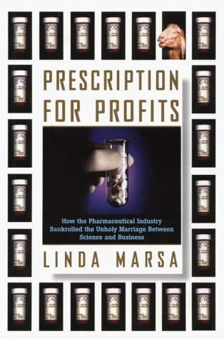 Prescription for Profits: How the Pharmaceutical Industry Bankrolled the Unholy Marriage Between Science and Business 9780684800028