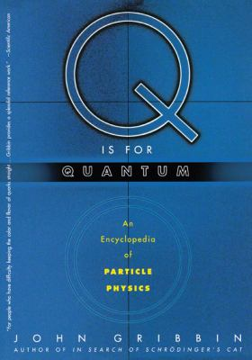Q Is for Quantum: An Encyclopedia of Particle Physics 9780684863153