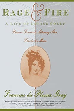 Rage and Fire: A Life of Louise Colet, Pioneer Feminist, Literary Star, Flaubert's Muse 9780684804538