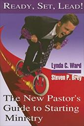 Ready, Set, Lead!: The New Pastor's Guide to Starting Ministry