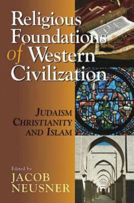 Religious Foundations of Western Civilization: Judaism, Christianity, and Islam 9780687332021