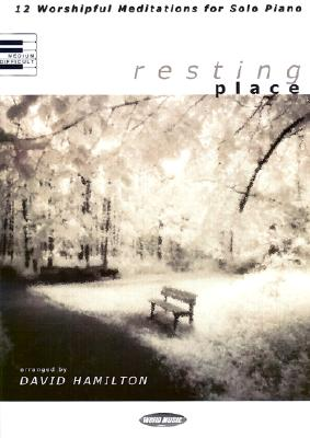 Resting Place: 12 Worshipful Meditations for Solo Piano