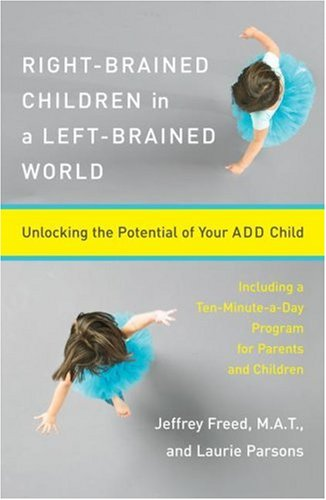 Right-Brained Children in a Left-Brained World: Unlocking the Potential of Your Add Child 9780684847931