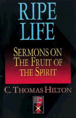 Ripe Life: Sermons on the Fruit of the Spirit 9780687380046