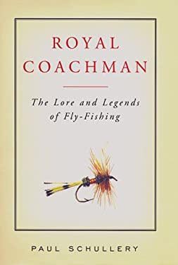 Royal Coachman: The Lore and the Legend of Fly-Fishing 9780684842462