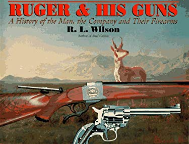 Ruger and His Guns: A History of the Man, the Company and Their Firearms 9780684803678