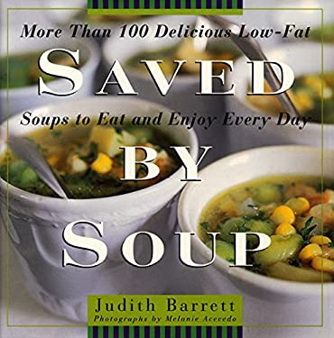 Saved by Soup: More Than 100 Delicious Low-Fat Soups to Eat and Enjoy Every Day 9780688153007