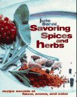 Savoring Spices and Herbs: Recipe Secrets of Flavor, Aroma, and Color 9780688069766