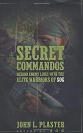 Secret Commandos: Behind Enemy Lines with the Elite Warriors of SOG 2505378