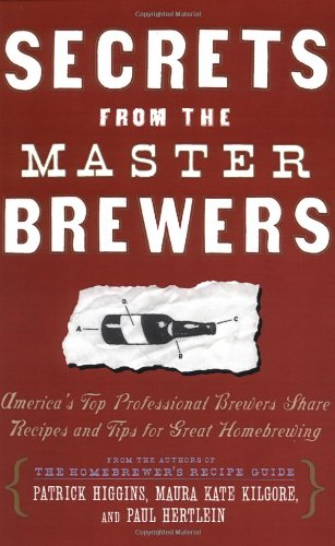 Secrets from the Master Brewers: America's Top Professional Brewers Share Recipes and Tips for Great Homebrewing 9780684841908