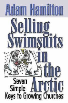 Selling Swimsuits in the Arctic: Seven Simple Keys to Growing Churches 9780687343843