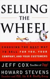 Selling the Wheel: Choosing the Best Way to Sell for You, Your Company, and Your Customers 2505313