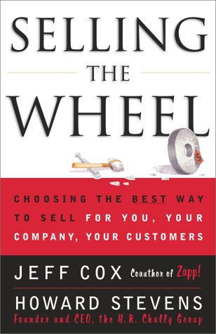 Selling the Wheel: Choosing the Best Way to Sell for You Your Company Your Customers 9780684856018