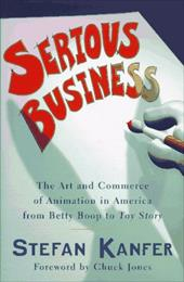Serious Business: The Art and Commerce of Animation in America from Betty Boop to Toy Story 2501602
