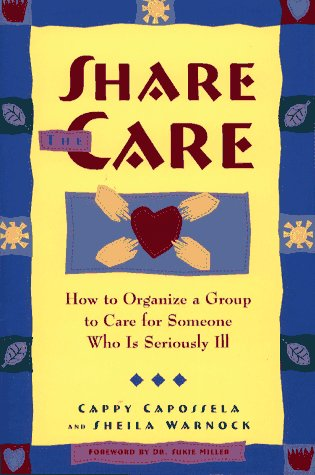 Share the Care: How to Organize a Group to Care for Someone Who Is Seriously Ill 9780684811369