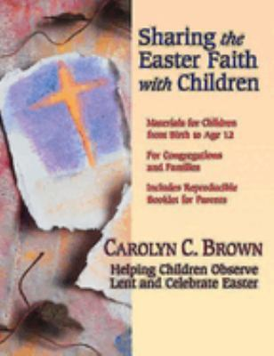 Sharing the Easter Faith with Children: Helping Children Observe Lent and Celebrate Easter 9780687344246
