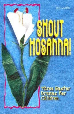 Shout Hosanna!: Three Easter Dramas for Children 9780687053810