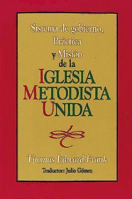 Sistema de Gobiemo Practica y Mision de La Iglesia Metodista Unida: Polity, Practice and Mission of the United Methodist Church Spanish 9780687050215