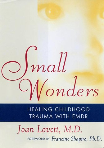 Small Wonders: Healing Childhood Trauma with Emdr 9780684844466