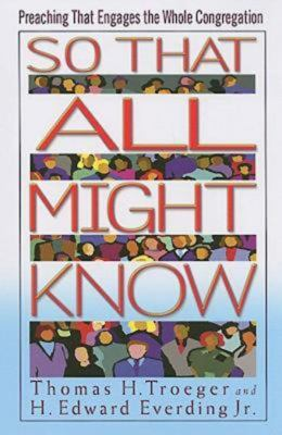 So That All Might Know: Preaching That Engages the Whole Congregation 9780687652389
