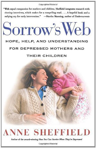 Sorrow's Web: Hope, Help, and Understanding for Depressed Mothers and Their Children 9780684870861