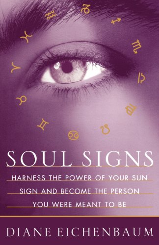 Soul Signs: Harness the Power of Your Sun Sign and Become the Person You Were Meant to Be 9780684823669