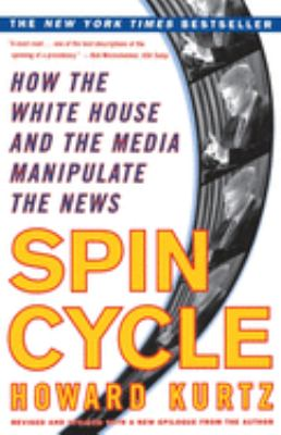Spin Cycle: How the White House and the Media Manipulate the News 9780684857152