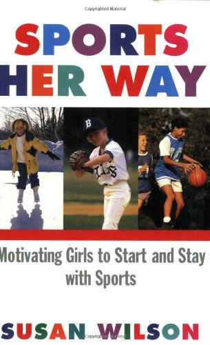Sports Her Way: Motivating Girls to Start and Stay with Sports 9780684865126