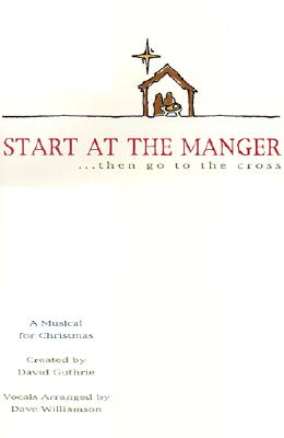 Start at the Manger: ...Then Go to the Cross [With Cassette]
