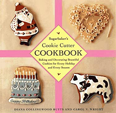 Sugarbaker's Cookie-Cutter Cookbook: Baking and Decorating Beautiful Cookies for Every Holiday and Every Season 9780684833187