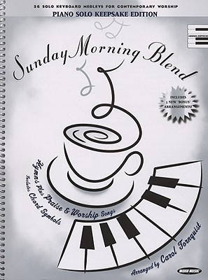 Sunday Morning Blend: Hymns Plus Praise & Worship Songs: Piano Solo Keepsake Edition