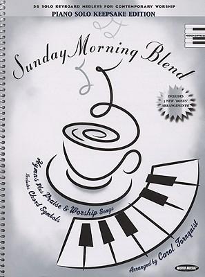 Sunday Morning Blend: Hymns Plus Praise & Worship Songs: Piano Solo Keepsake Edition
